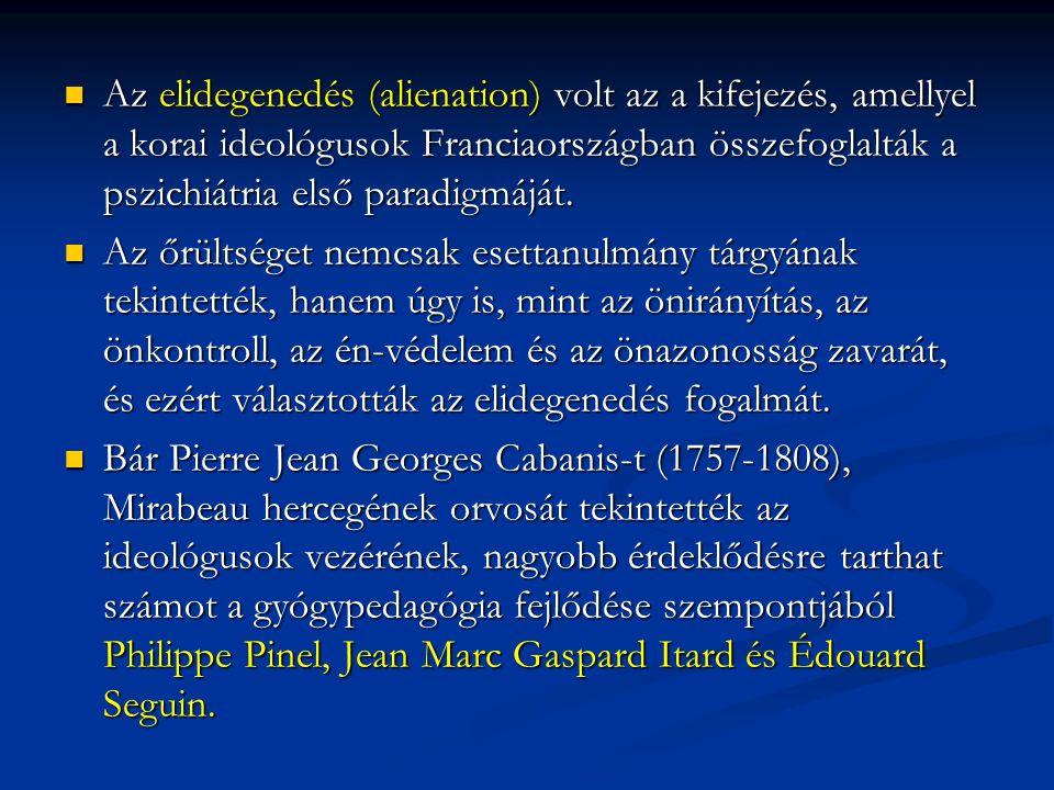 Az elidegenedés (alienation) volt az a kifejezés, amellyel a korai ideológusok Franciaországban összefoglalták a pszichiátria első paradigmáját. Az el