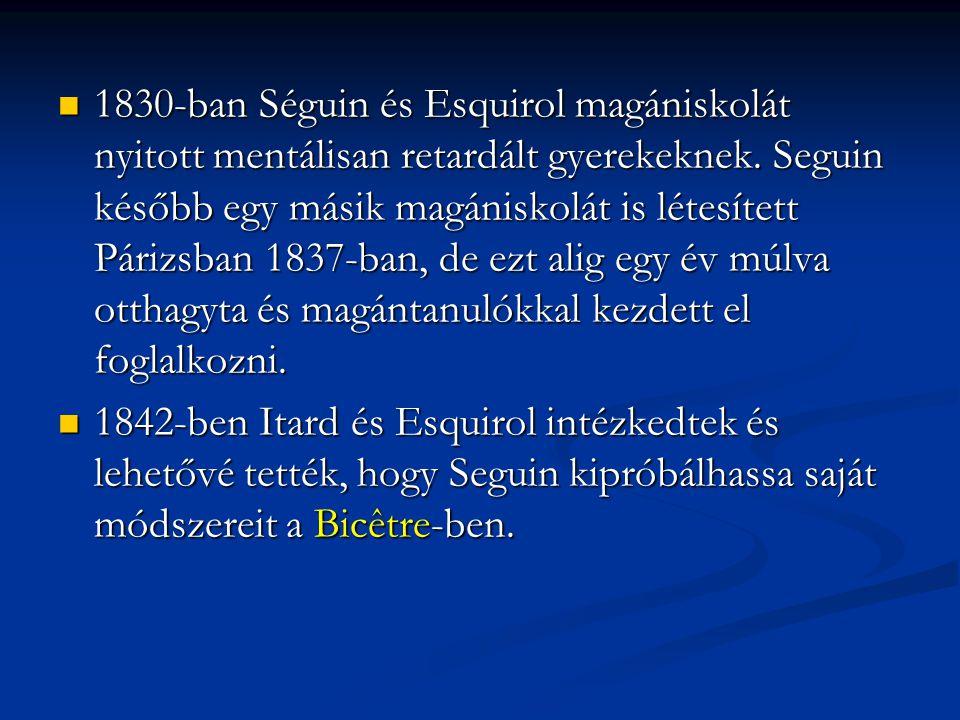 1830-ban Séguin és Esquirol magániskolát nyitott mentálisan retardált gyerekeknek. Seguin később egy másik magániskolát is létesített Párizsban 1837-b
