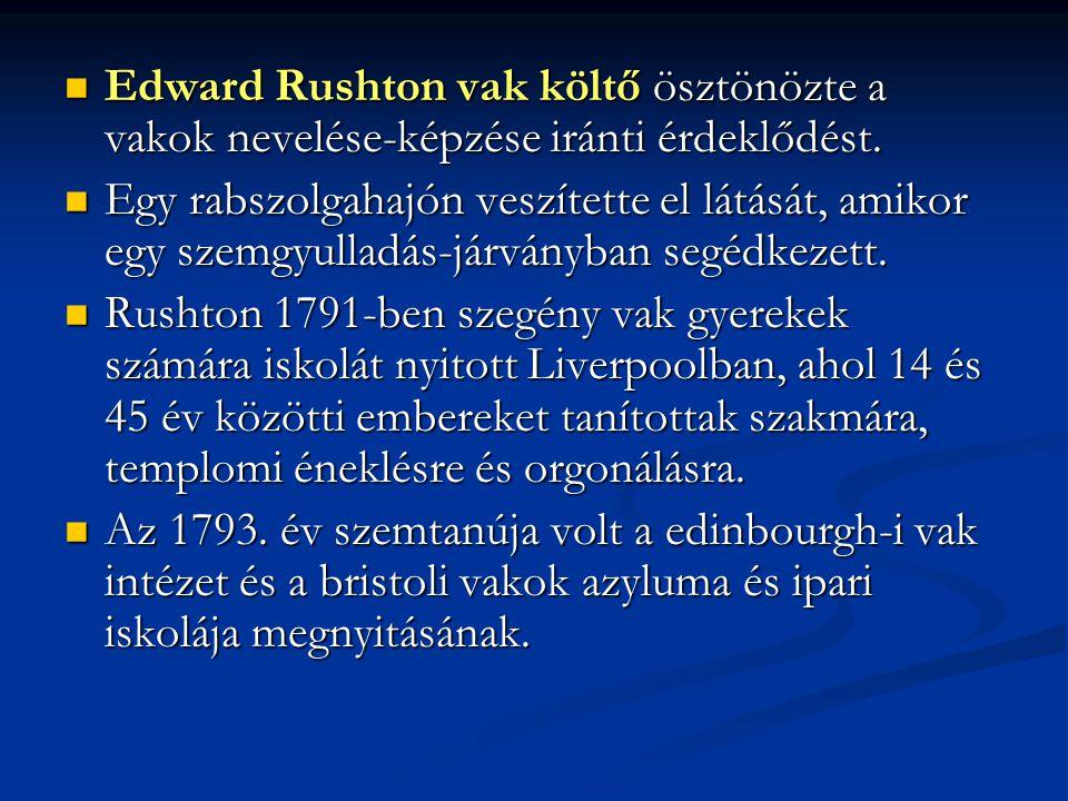 Edward Rushton vak költő ösztönözte a vakok nevelése-képzése iránti érdeklődést. Edward Rushton vak költő ösztönözte a vakok nevelése-képzése iránti é