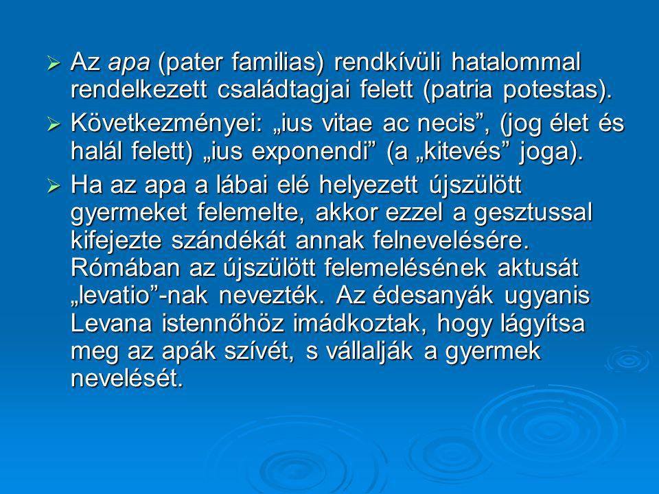 """ Az apa (pater familias) rendkívüli hatalommal rendelkezett családtagjai felett (patria potestas).  Következményei: """"ius vitae ac necis"""", (jog élet"""