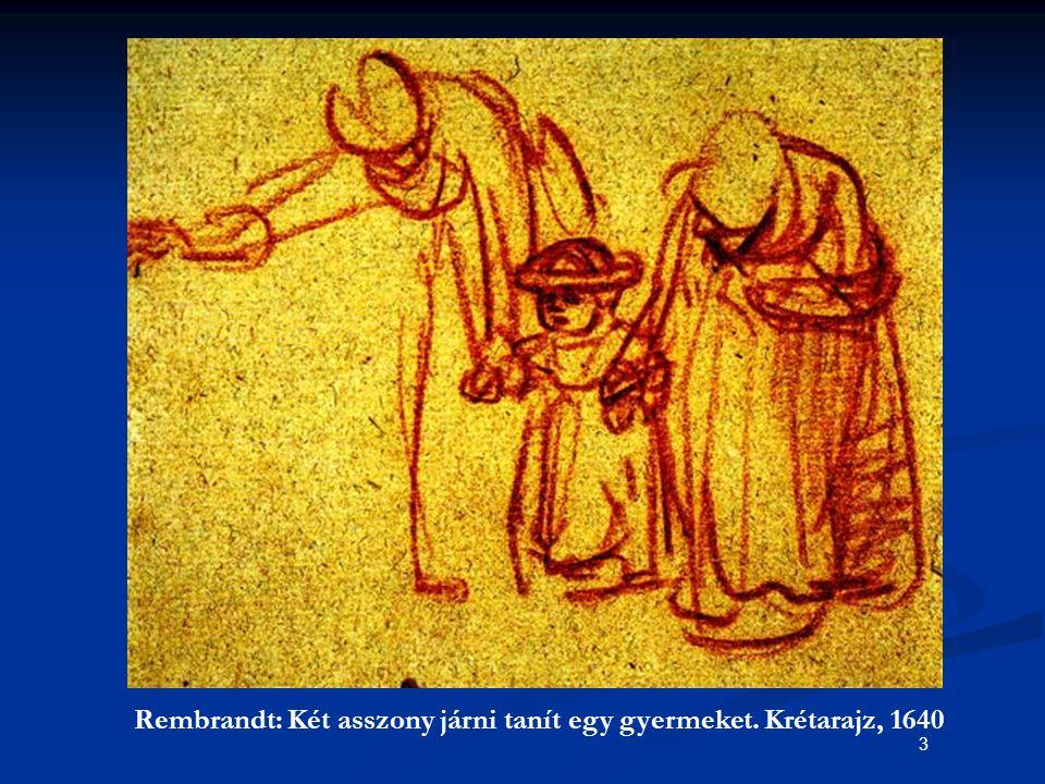3 Rembrandt: Két asszony járni tanít egy gyermeket. Krétarajz, 1640