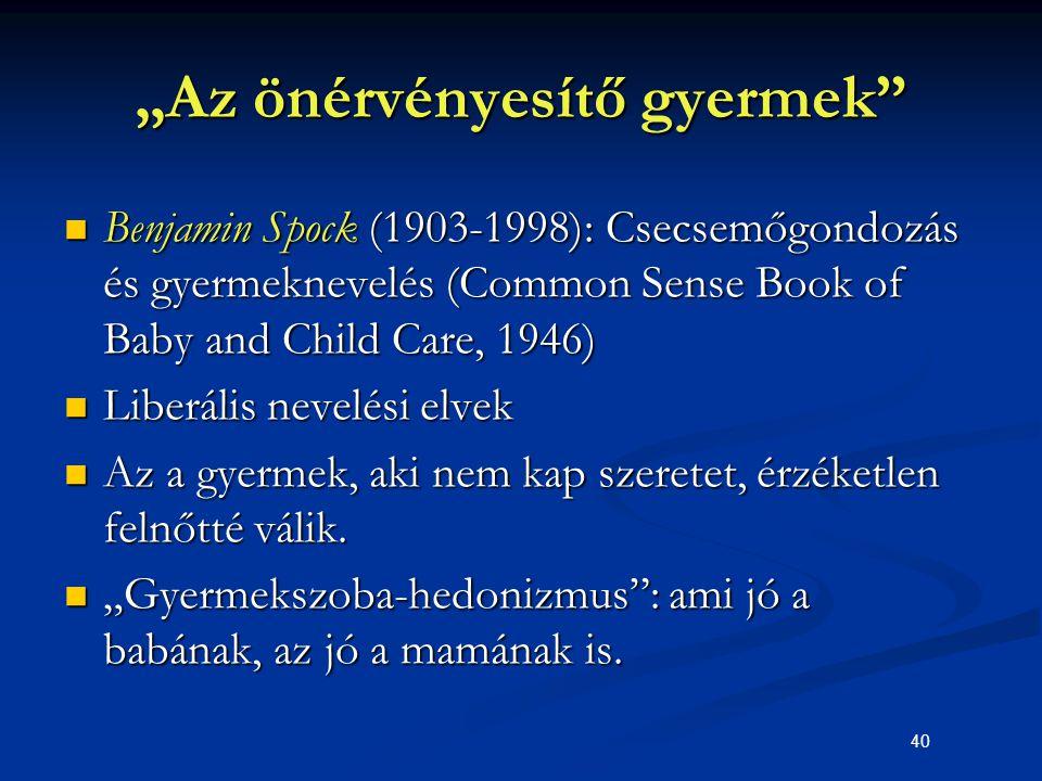 """40 """"Az önérvényesítő gyermek"""" Benjamin Spock (1903-1998): Csecsemőgondozás és gyermeknevelés (Common Sense Book of Baby and Child Care, 1946) Benjamin"""