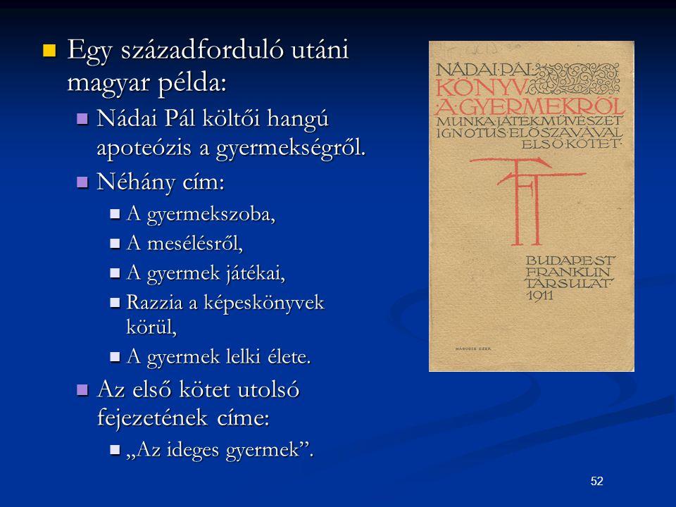 52 Egy századforduló utáni magyar példa: Egy századforduló utáni magyar példa: Nádai Pál költői hangú apoteózis a gyermekségről. Nádai Pál költői hang
