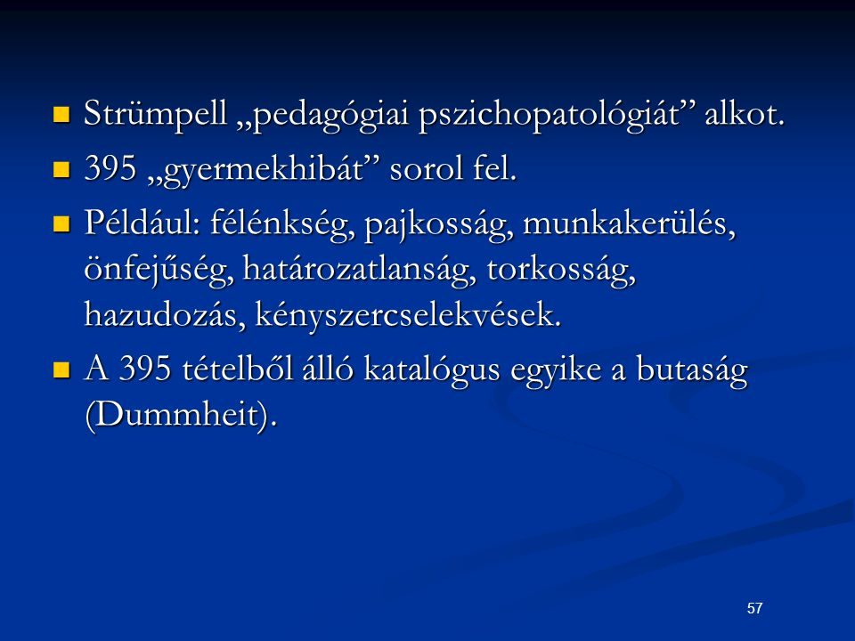 """57 Strümpell """"pedagógiai pszichopatológiát"""" alkot. Strümpell """"pedagógiai pszichopatológiát"""" alkot. 395 """"gyermekhibát"""" sorol fel. 395 """"gyermekhibát"""" so"""