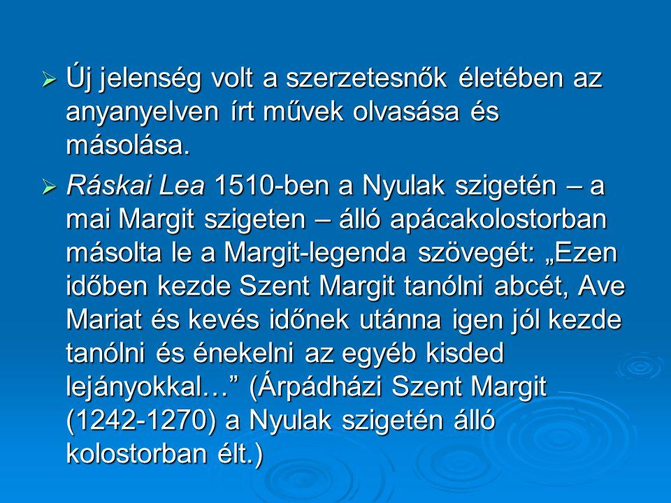  Új jelenség volt a szerzetesnők életében az anyanyelven írt művek olvasása és másolása.  Ráskai Lea 1510-ben a Nyulak szigetén – a mai Margit szige