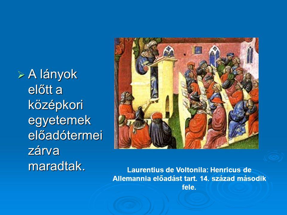  A lányok előtt a középkori egyetemek előadótermei zárva maradtak. Laurentius de Voltonila: Henricus de Allemannia előadást tart. 14. század második