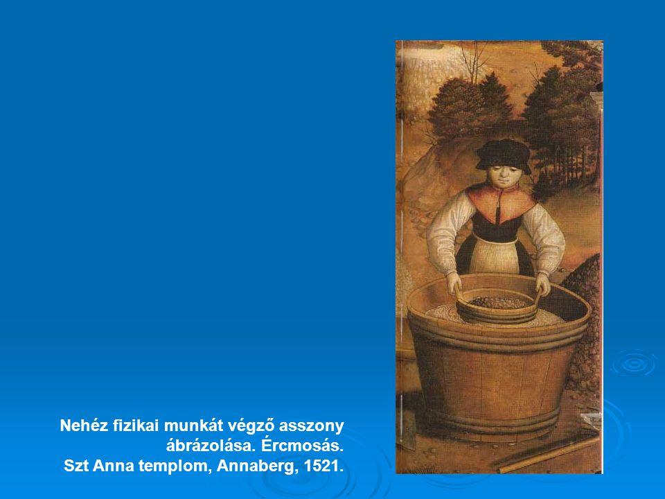 Nehéz fizikai munkát végző asszony ábrázolása. Ércmosás. Szt Anna templom, Annaberg, 1521.