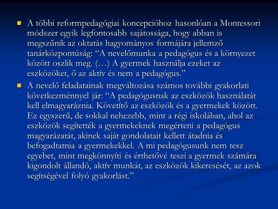 A többi reformpedagógiai koncepcióhoz hasonlóan a Montessori módszer egyik legfontosabb sajátossága, hogy abban is megszűnik az oktatás hagyományos fo