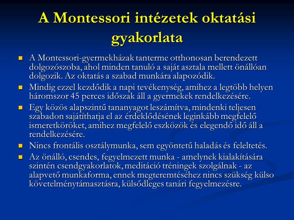 A Montessori intézetek oktatási gyakorlata A Montessori-gyermekházak tanterme otthonosan berendezett dolgozószoba, ahol minden tanuló a saját asztala