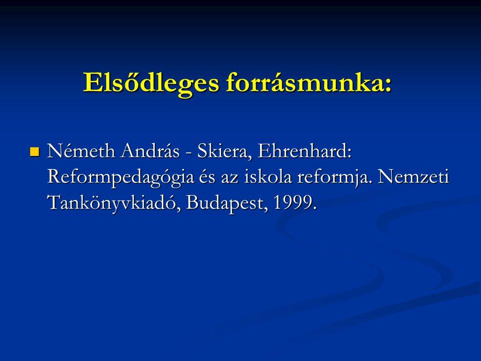 Elsődleges forrásmunka: Németh András - Skiera, Ehrenhard: Reformpedagógia és az iskola reformja. Nemzeti Tankönyvkiadó, Budapest, 1999. Németh András