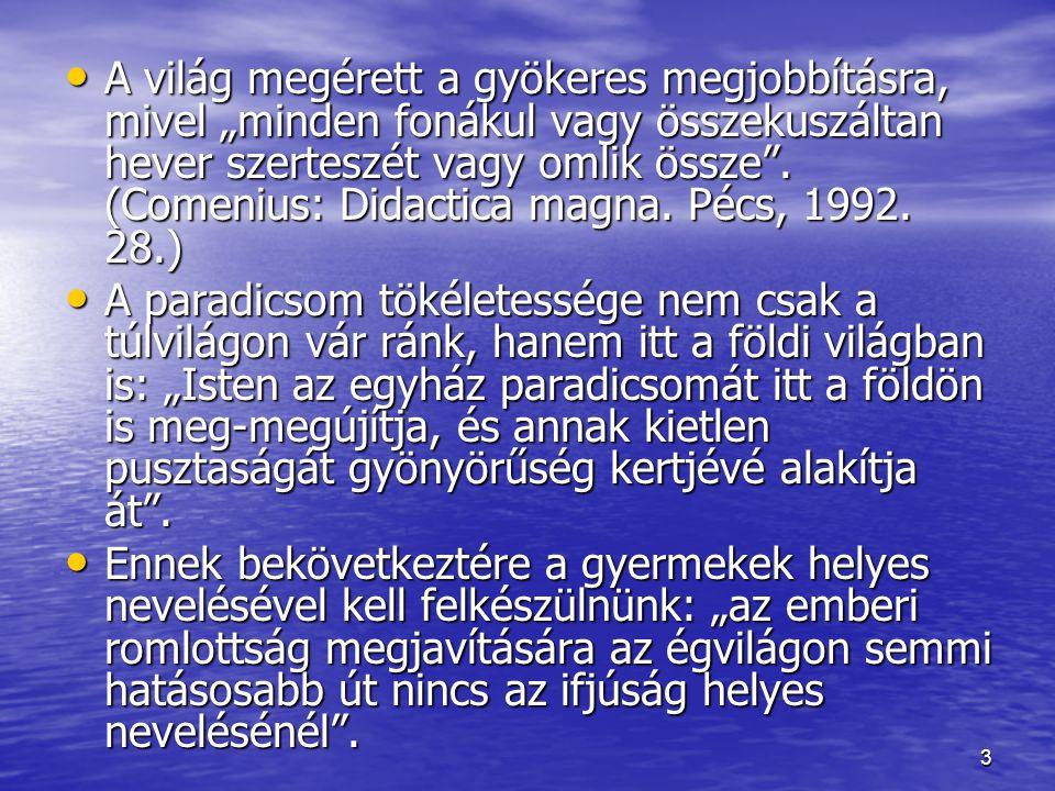 """4 Comenius Jézus szavait idézi: """"Engedjétek hozzám a kisdedeket, mert ilyeneké a mennyek országa ."""