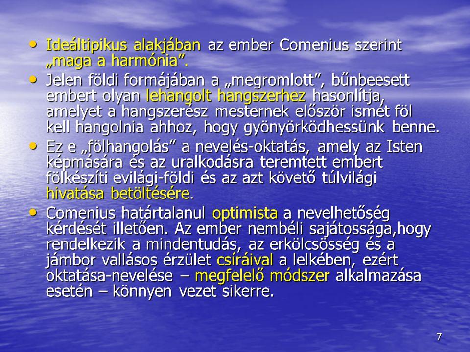 """8 A nevelésre azonban föltétlenül szükség van – hangsúlyozza Erasmusra emlékeztető hevülettel Comenius –, mivel nélküle az ember vadállat lenne, """"buta szörny vagy tétlen fajankó (I."""