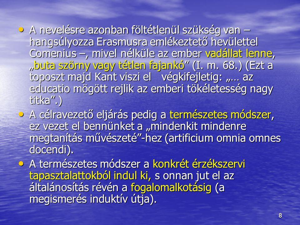 """8 A nevelésre azonban föltétlenül szükség van – hangsúlyozza Erasmusra emlékeztető hevülettel Comenius –, mivel nélküle az ember vadállat lenne, """"buta"""
