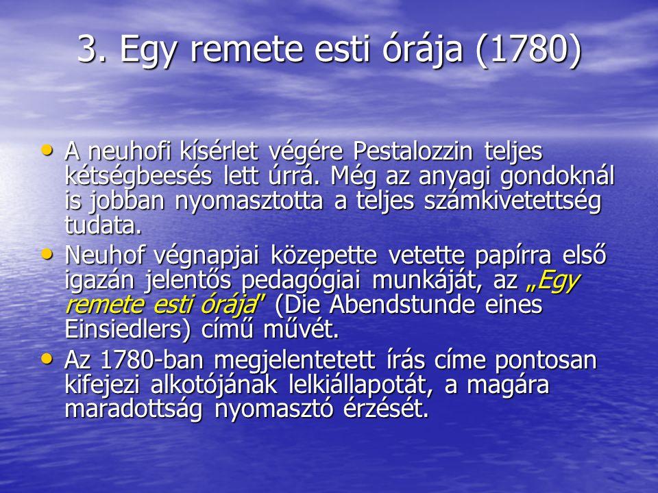 3. Egy remete esti órája (1780) A neuhofi kísérlet végére Pestalozzin teljes kétségbeesés lett úrrá. Még az anyagi gondoknál is jobban nyomasztotta a