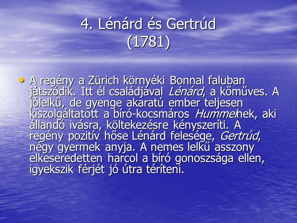 4. Lénárd és Gertrúd (1781) A regény a Zürich környéki Bonnal faluban játszódik. Itt él családjával Lénárd, a kőműves. A jólelkű, de gyenge akaratú em