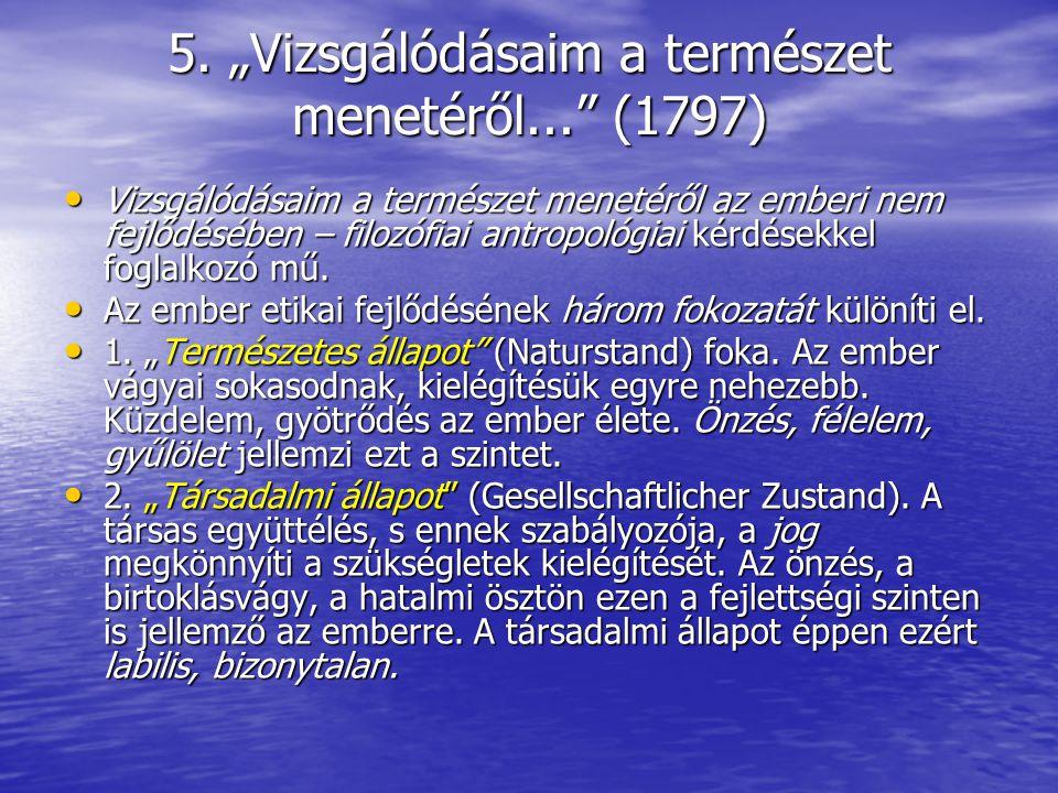 """5. """"Vizsgálódásaim a természet menetéről..."""" (1797) Vizsgálódásaim a természet menetéről az emberi nem fejlődésében – filozófiai antropológiai kérdése"""