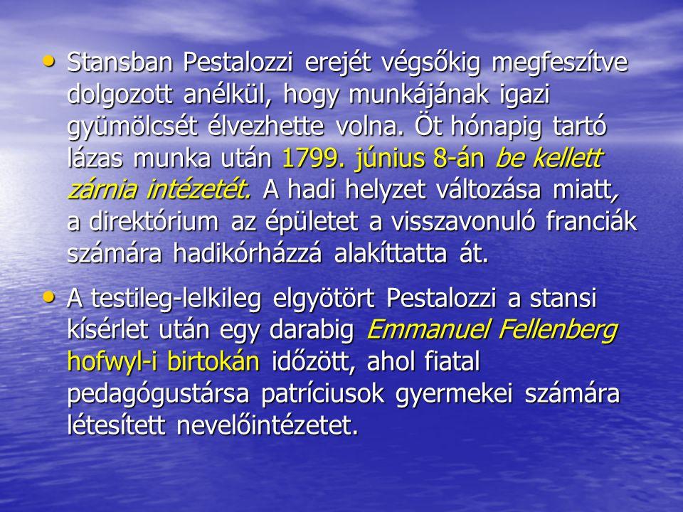 Stansban Pestalozzi erejét végsőkig megfeszítve dolgozott anélkül, hogy munkájának igazi gyümölcsét élvezhette volna. Öt hónapig tartó lázas munka ut