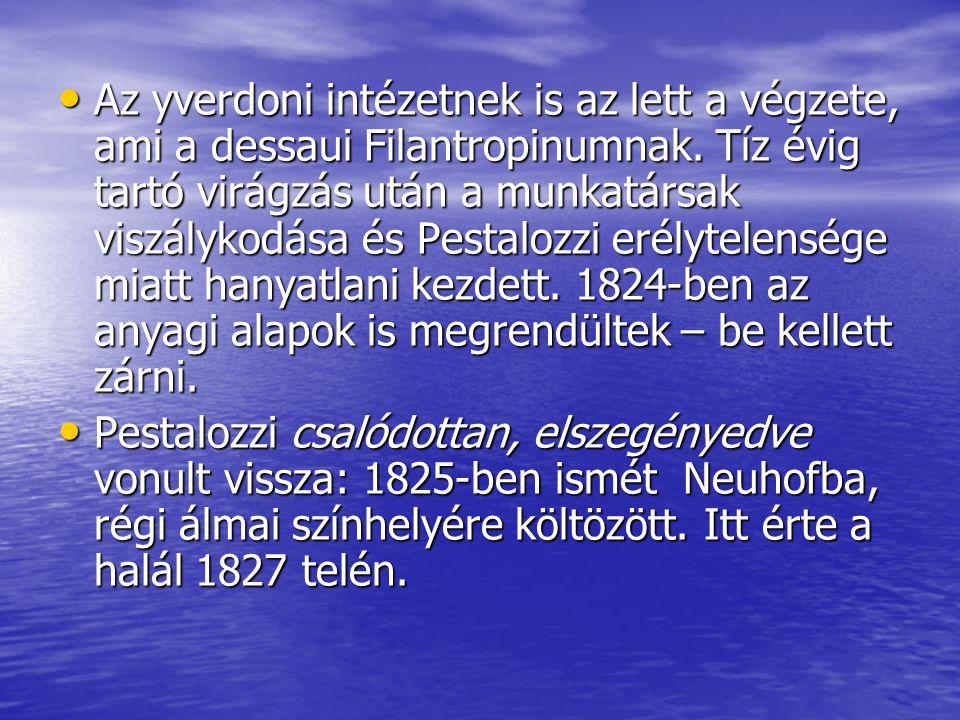 Az yverdoni intézetnek is az lett a végzete, ami a dessaui Filantropinumnak. Tíz évig tartó virágzás után a munkatársak viszálykodása és Pestalozzi er