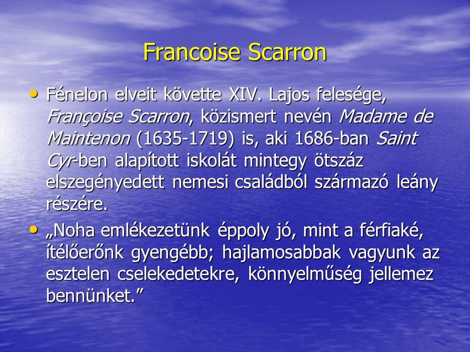 Francoise Scarron Fénelon elveit követte XIV. Lajos felesége, Françoise Scarron, közismert nevén Madame de Maintenon (1635-1719) is, aki 1686-ban Sain