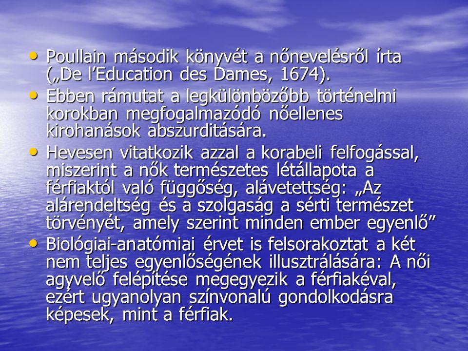"""Poullain második könyvét a nőnevelésről írta (""""De l'Education des Dames, 1674). Poullain második könyvét a nőnevelésről írta (""""De l'Education des Dame"""