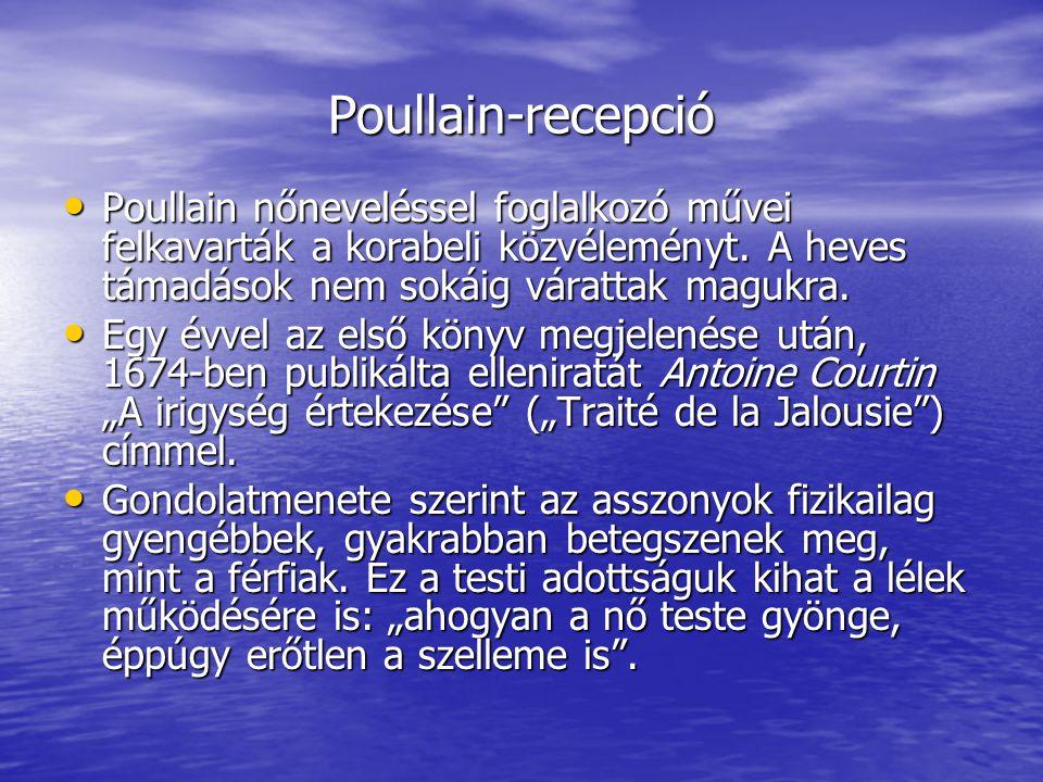 Poullain-recepció Poullain nőneveléssel foglalkozó művei felkavarták a korabeli közvéleményt. A heves támadások nem sokáig várattak magukra. Poullain