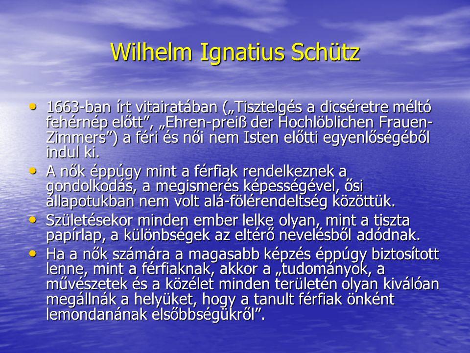 """Wilhelm Ignatius Schütz 1663-ban írt vitairatában (""""Tisztelgés a dicséretre méltó fehérnép előtt"""", """"Ehren-preiß der Hochlöblichen Frauen- Zimmers"""") a"""