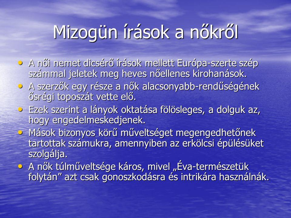 Mizogün írások a nőkről A női nemet dicsérő írások mellett Európa-szerte szép számmal jeletek meg heves nőellenes kirohanások. A női nemet dicsérő írá