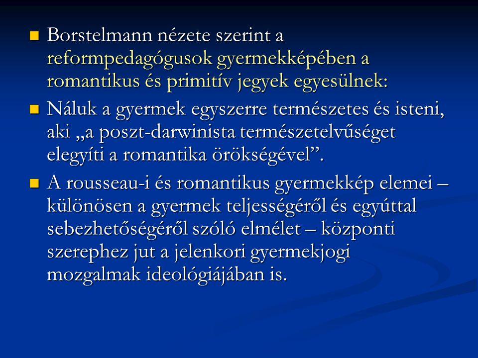 Borstelmann nézete szerint a reformpedagógusok gyermekképében a romantikus és primitív jegyek egyesülnek: Borstelmann nézete szerint a reformpedagógus