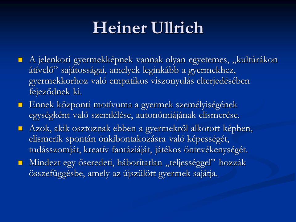 """Heiner Ullrich A jelenkori gyermekképnek vannak olyan egyetemes, """"kultúrákon átívelő"""" sajátosságai, amelyek leginkább a gyermekhez, gyermekkorhoz való"""