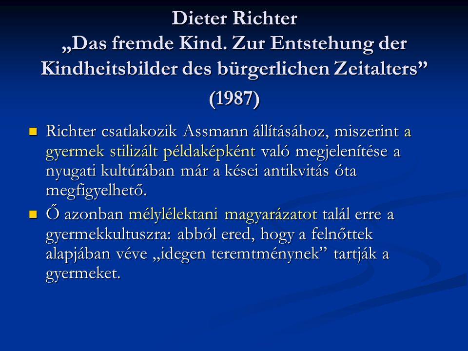 """Dieter Richter """"Das fremde Kind. Zur Entstehung der Kindheitsbilder des bürgerlichen Zeitalters"""" (1987) Richter csatlakozik Assmann állításához, misze"""