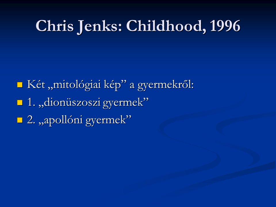 "Chris Jenks: Childhood, 1996 Két ""mitológiai kép"" a gyermekről: Két ""mitológiai kép"" a gyermekről: 1. ""dionüszoszi gyermek"" 1. ""dionüszoszi gyermek"" 2"