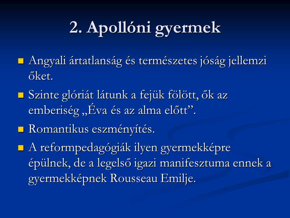 2. Apollóni gyermek Angyali ártatlanság és természetes jóság jellemzi őket. Angyali ártatlanság és természetes jóság jellemzi őket. Szinte glóriát lát