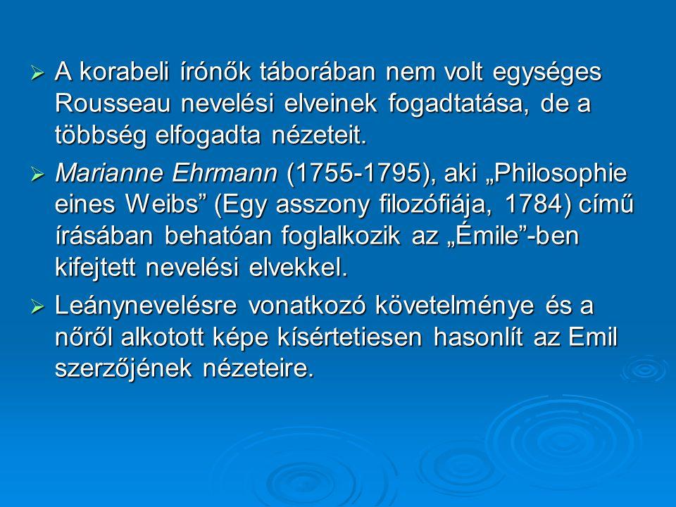  A korabeli írónők táborában nem volt egységes Rousseau nevelési elveinek fogadtatása, de a többség elfogadta nézeteit.  Marianne Ehrmann (1755-1795
