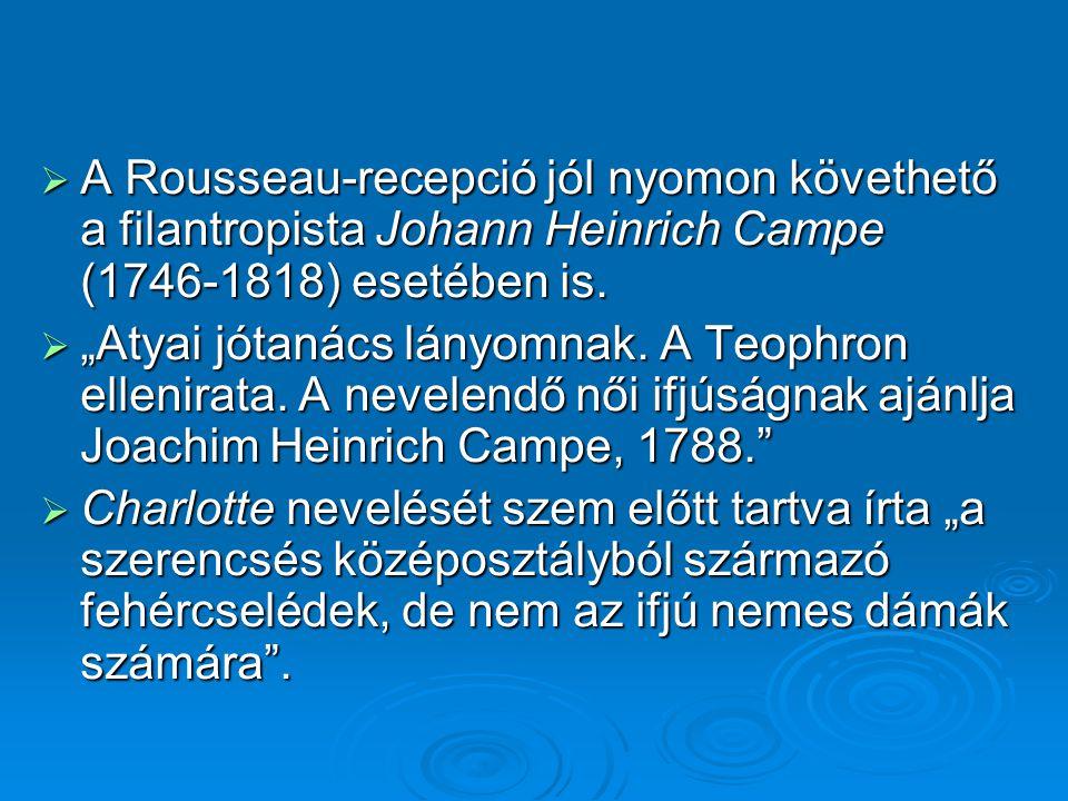 """ A Rousseau-recepció jól nyomon követhető a filantropista Johann Heinrich Campe (1746-1818) esetében is.  """"Atyai jótanács lányomnak. A Teophron elle"""