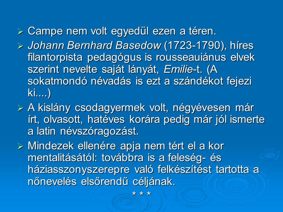  Campe nem volt egyedül ezen a téren.  Johann Bernhard Basedow (1723-1790), híres filantorpista pedagógus is rousseauiánus elvek szerint nevelte saj