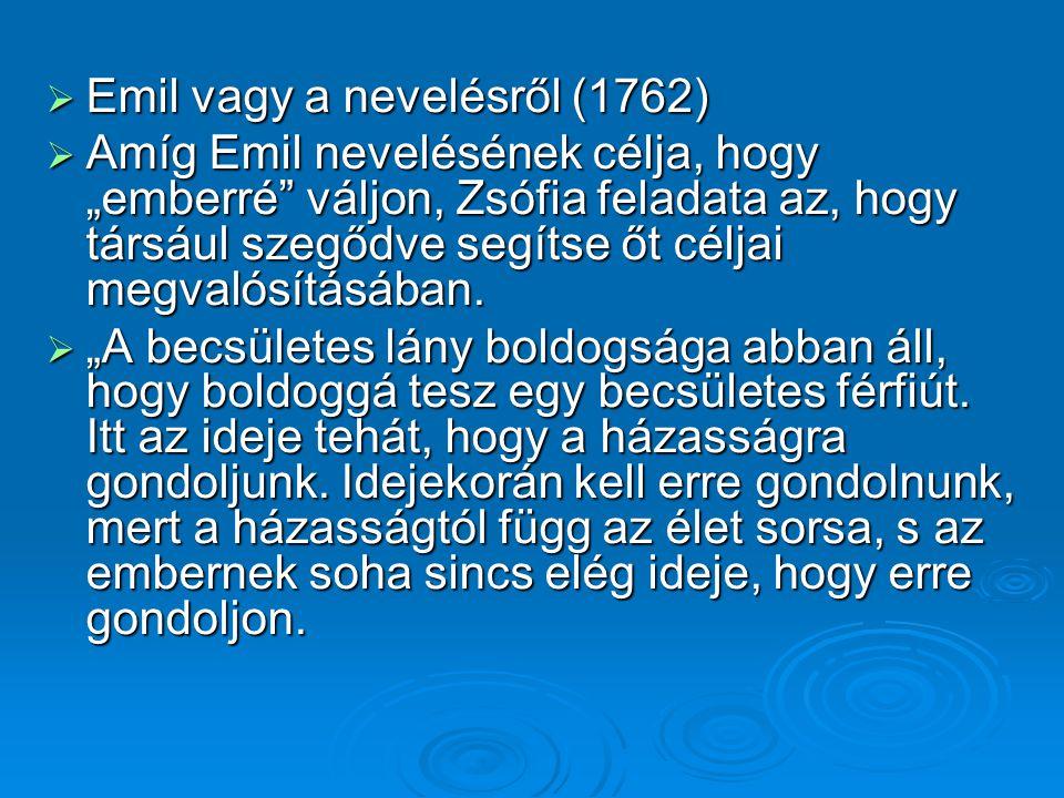 """ Emil vagy a nevelésről (1762)  Amíg Emil nevelésének célja, hogy """"emberré"""" váljon, Zsófia feladata az, hogy társául szegődve segítse őt céljai megv"""