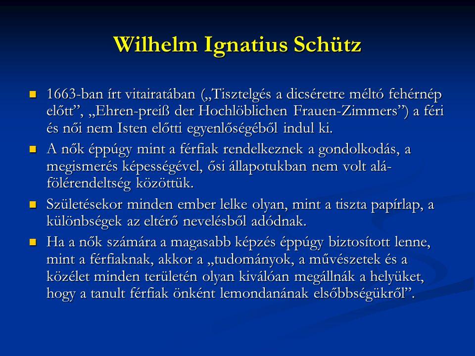 """Wilhelm Ignatius Schütz 1663-ban írt vitairatában (""""Tisztelgés a dicséretre méltó fehérnép előtt"""", """"Ehren-preiß der Hochlöblichen Frauen-Zimmers"""") a f"""