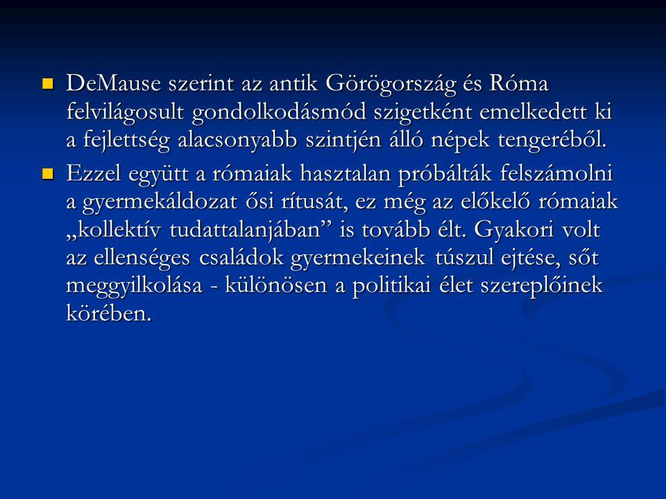 DeMause szerint az antik Görögország és Róma felvilágosult gondolkodásmód szigetként emelkedett ki a fejlettség alacsonyabb szintjén álló népek tenger