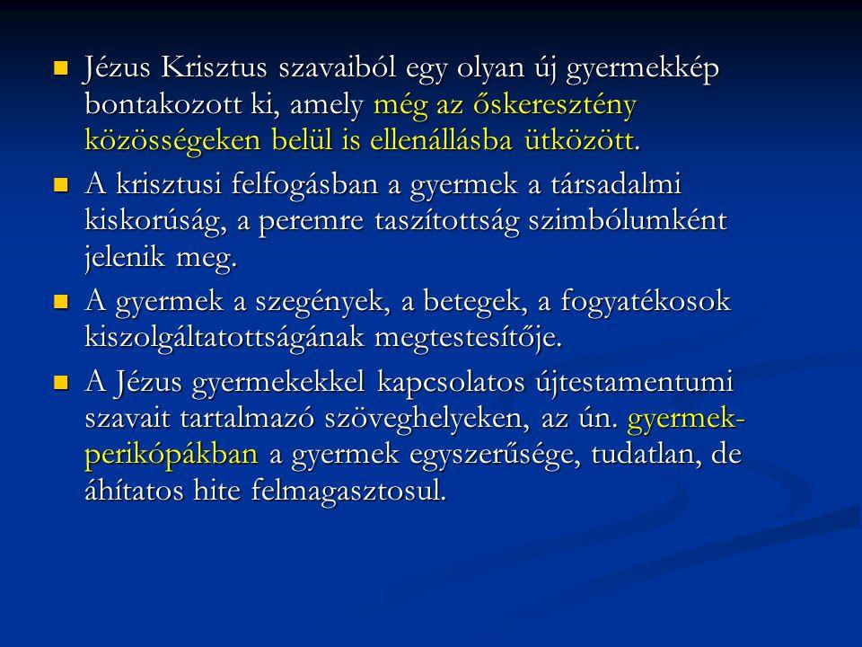 Jézus Krisztus szavaiból egy olyan új gyermekkép bontakozott ki, amely még az őskeresztény közösségeken belül is ellenállásba ütközött. Jézus Krisztus