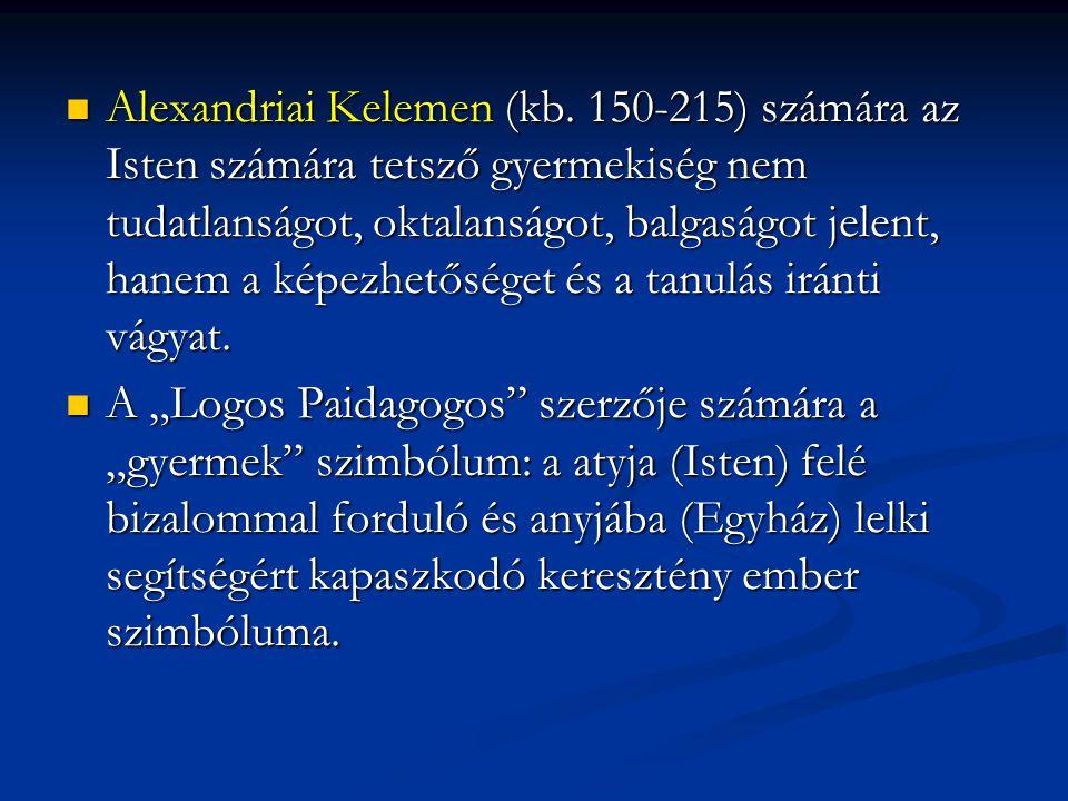 Alexandriai Kelemen (kb. 150-215) számára az Isten számára tetsző gyermekiség nem tudatlanságot, oktalanságot, balgaságot jelent, hanem a képezhetőség