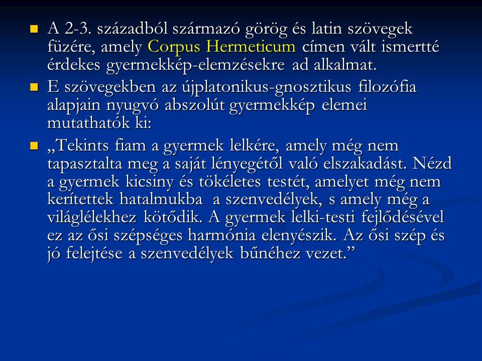 A 2-3. századból származó görög és latin szövegek füzére, amely Corpus Hermeticum címen vált ismertté érdekes gyermekkép-elemzésekre ad alkalmat. A 2-