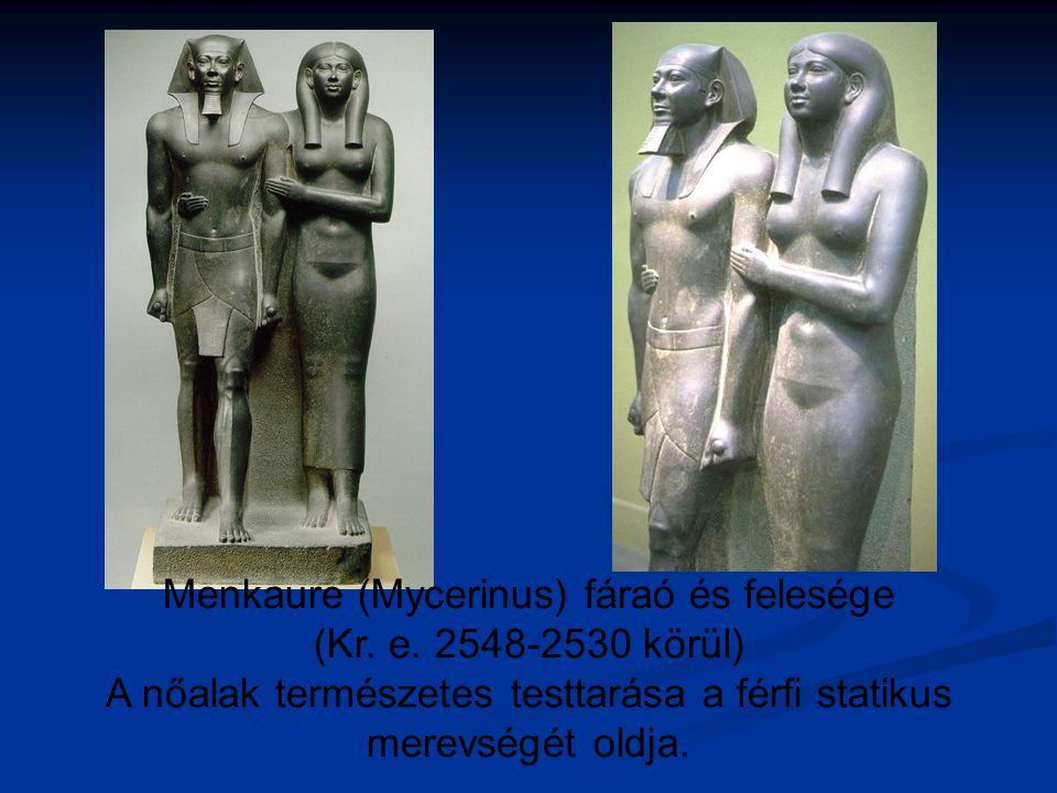 Menkaure (Mycerinus) fáraó és felesége (Kr. e. 2548-2530 körül) A nőalak természetes testtarása a férfi statikus merevségét oldja.