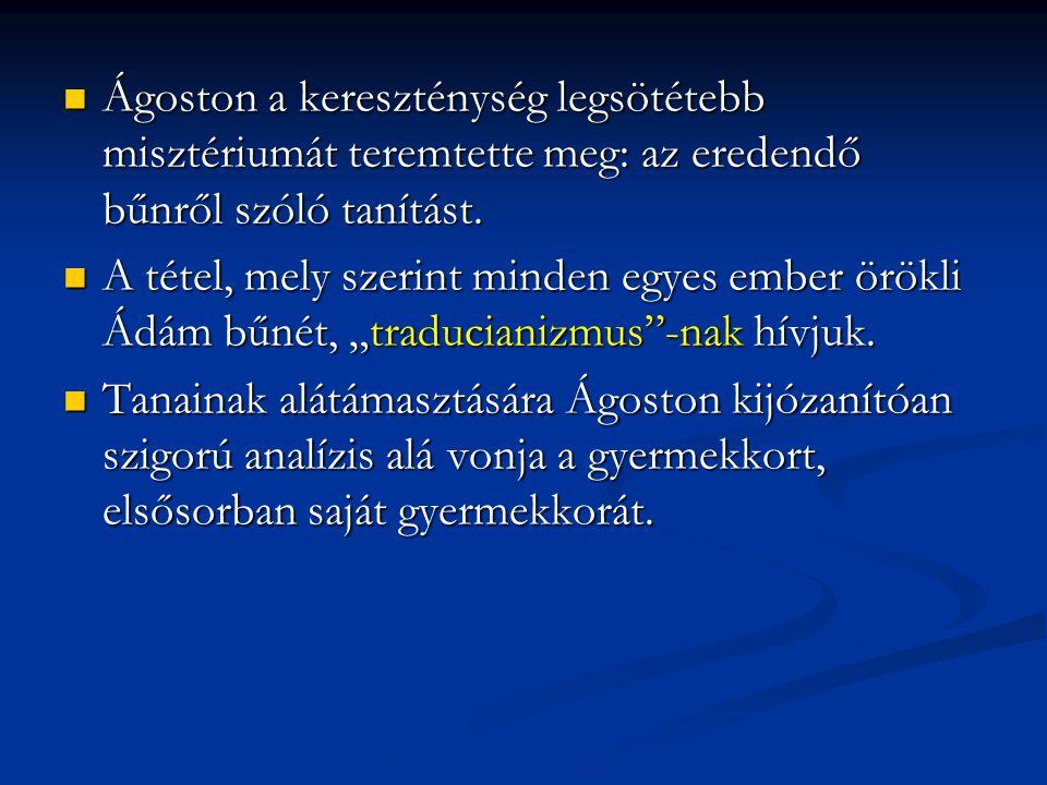 Ágoston a kereszténység legsötétebb misztériumát teremtette meg: az eredendő bűnről szóló tanítást. Ágoston a kereszténység legsötétebb misztériumát t