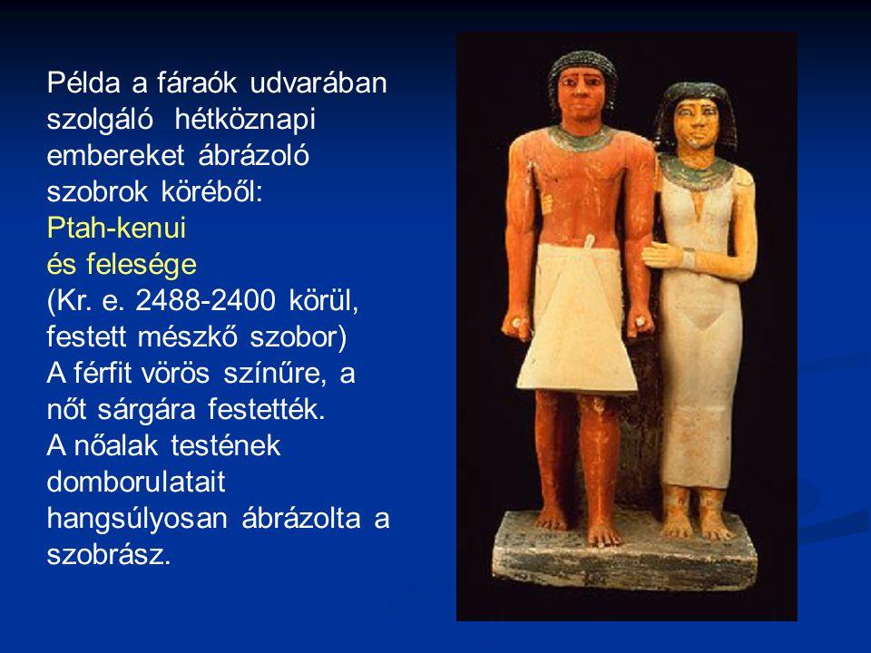 Példa a fáraók udvarában szolgáló hétköznapi embereket ábrázoló szobrok köréből: Ptah-kenui és felesége (Kr. e. 2488-2400 körül, festett mészkő szobor
