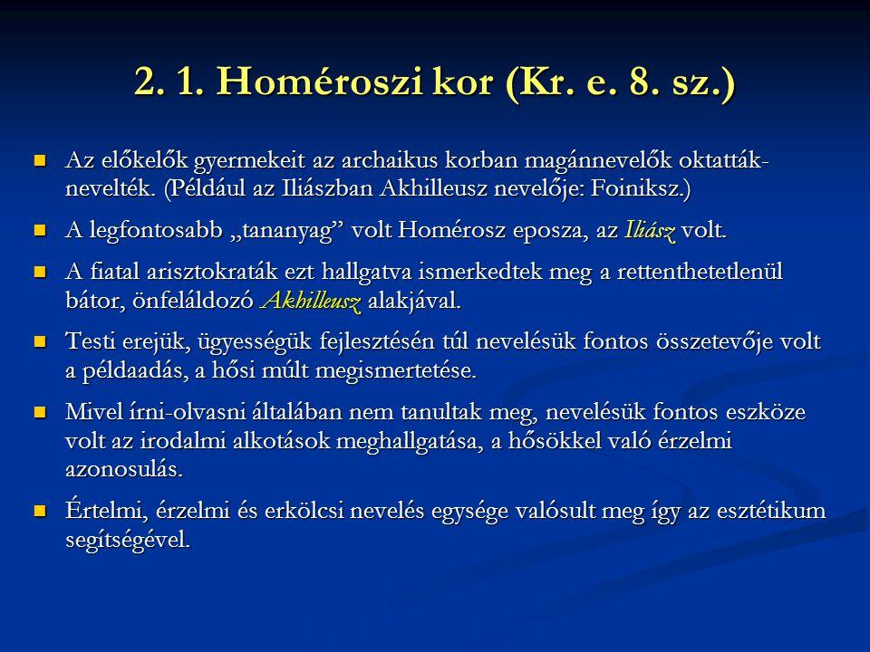 2. 1. Homéroszi kor (Kr. e. 8. sz.) Az előkelők gyermekeit az archaikus korban magánnevelők oktatták- nevelték. (Például az Iliászban Akhilleusz nevel
