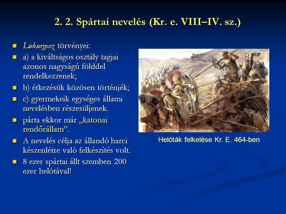 2. 2. Spártai nevelés (Kr. e. VIII–IV. sz.) Lükurgosz törvényei: Lükurgosz törvényei: a) a kiváltságos osztály tagjai azonos nagyságú földdel rendelke