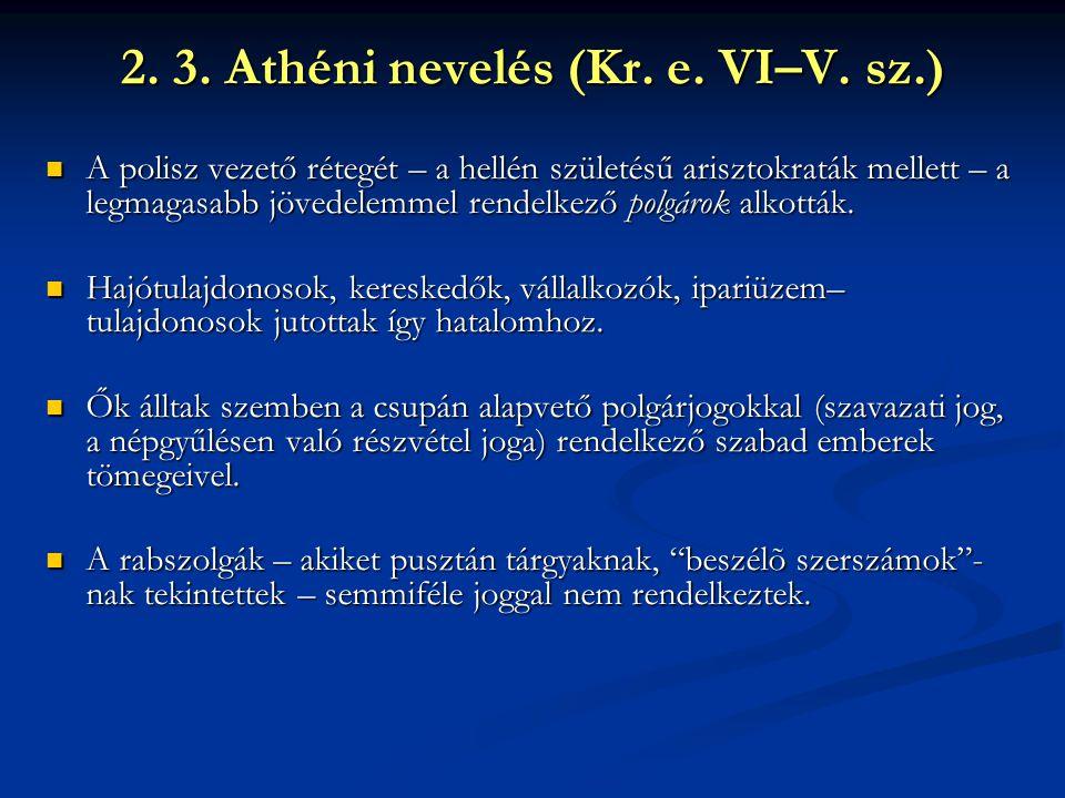 2. 3. Athéni nevelés (Kr. e. VI–V. sz.) A polisz vezető rétegét – a hellén születésű arisztokraták mellett – a legmagasabb jövedelemmel rendelkező pol