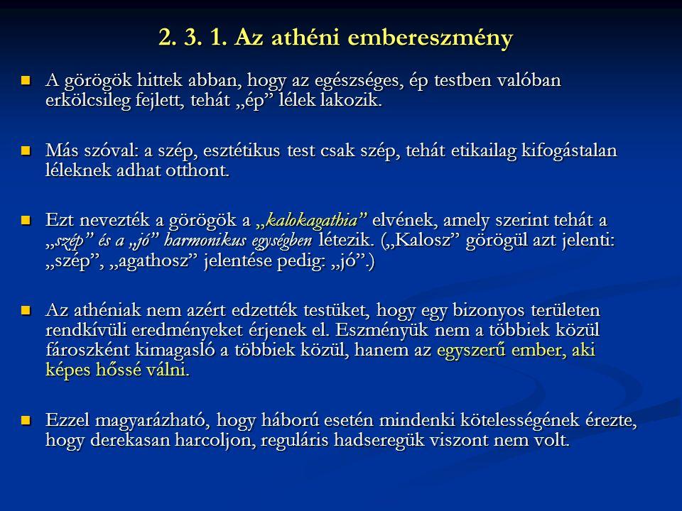 """2. 3. 1. Az athéni embereszmény A görögök hittek abban, hogy az egészséges, ép testben valóban erkölcsileg fejlett, tehát """"ép"""" lélek lakozik. A görögö"""