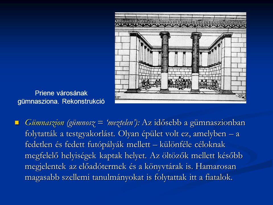 Gümnaszion (gümnosz = 'meztelen'): Az idősebb a gümnaszionban folytatták a testgyakorlást. Olyan épület volt ez, amelyben – a fedetlen és fedett futóp