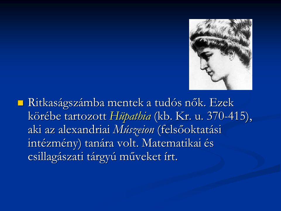 Ritkaságszámba mentek a tudós nők. Ezek körébe tartozott Hüpathia (kb. Kr. u. 370-415), aki az alexandriai Múszeion (felsőoktatási intézmény) tanára v